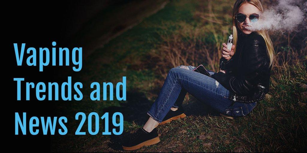 Vaping Trends 2019